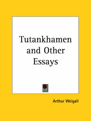 Tutankhamen and Other Essays (1924) by Arthur Weigall