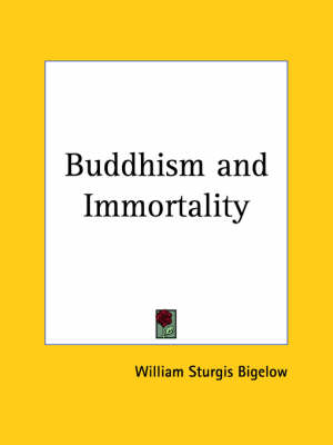 Buddhism and Immortality (1908) by William Sturgis Bigelow