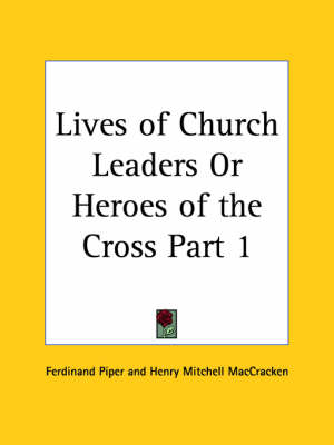 Lives of Church Leaders or Heroes of the Cross Vol. 1 (1879) by Henry Mitchell Maccracken