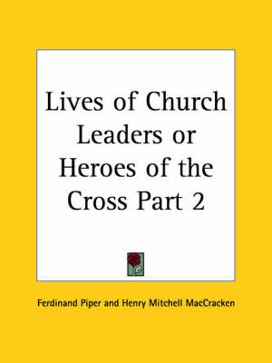 Lives of Church Leaders or Heroes of the Cross Vol. 2 (1879) by Henry Mitchell Maccracken