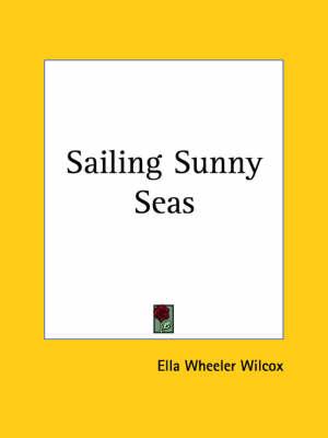 Sailing Sunny Seas (1909) by Ella Wheeler Wilcox