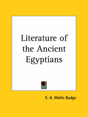 Literature of the Ancient Egyptians (1914) by Sir E. A. Wallis Budge