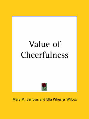 Value of Cheerfulness (1904) by Ella Wheeler Wilcox