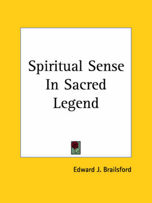 Spiritual Sense in Sacred Legend (1910) by Edward J. Brailsford