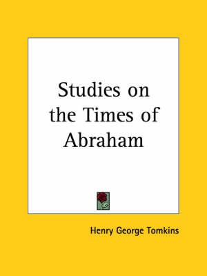 Studies on the Times of Abraham (1878) by Henry George Tomkins