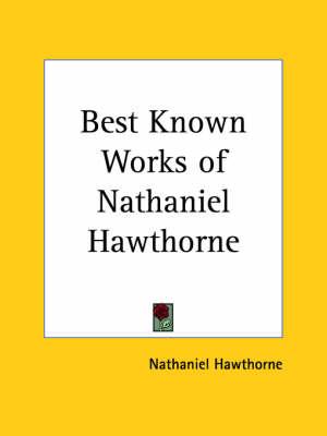 Best Known Works of Nathaniel Hawthorne by Nathaniel Hawthorne