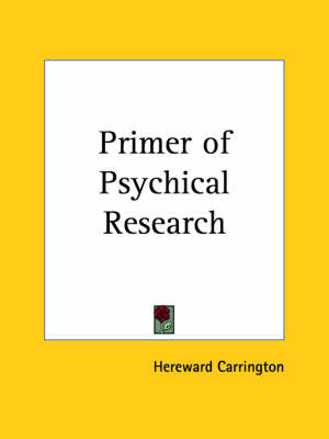 Primer of Psychical Research (1932) by Hereward Carrington