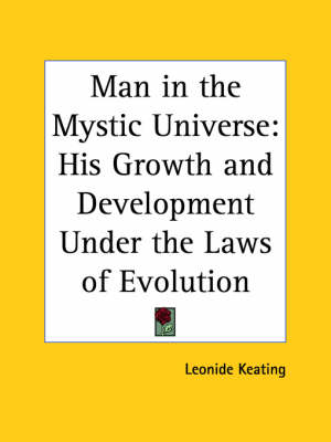 Man in the Mystic Universe His Growth by Leonide Keating