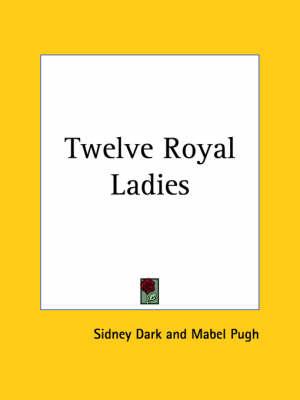 Twelve Royal Ladies (1929) by Sidney Dark