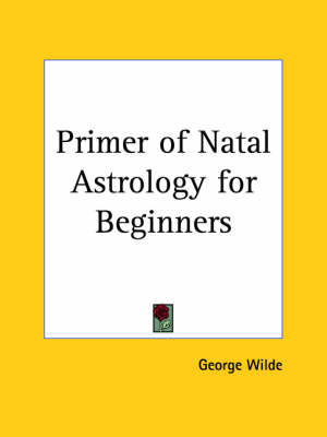 Primer of Natal Astrology for Beginners by Geo Wilde