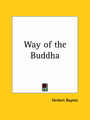 Way of the Buddha (1914) by Herbert Baynes
