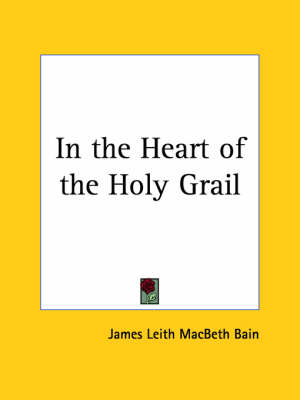 In the Heart of the Holy Grail (1911) by James Leith Macbeth Bain