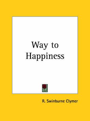 Way to Happiness (1920) by R.Swinburne Clymer