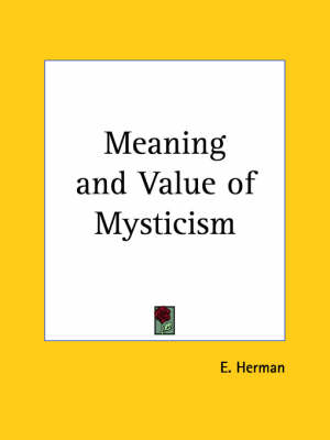 Meaning & Value of Mysticism (1915) by E. Herman