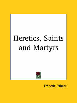 Heretics, Saints and Martyrs (1925) by Frederic Palmer
