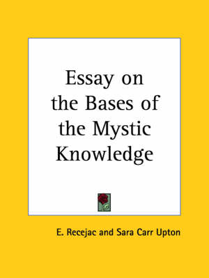 Essay on the Bases of the Mystic Knowledge (1899) by E. Recejac