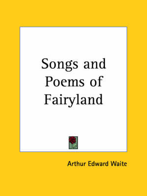 Songs and Poems of Fairyland by Arthur Edward Waite