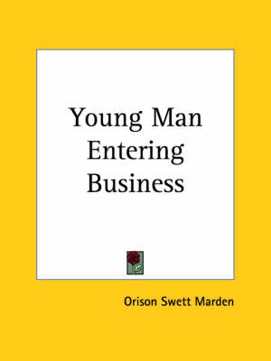 Young Man Entering Business (1907) by Orison Swett Marden