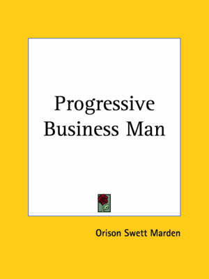 Progressive Business Man (1913) by Orison Swett Marden