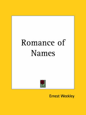 Romance of Names (1914) by Ernest Weekley