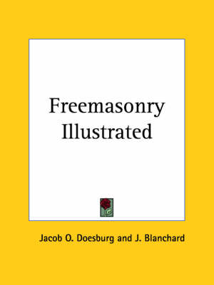 Freemasonry Illustrated (1879) by Jacob O. Doesburg, J. Blanchard