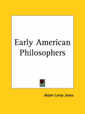 Early American Philosophers (1898) by Adam Leroy Jones