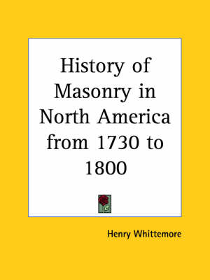 History of Masonry in North America from 1730 to 1800 (1888) by Henry Whittemore
