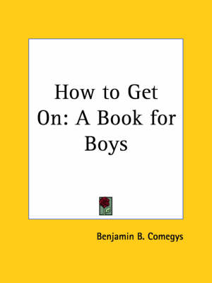How to Get on A Book for Boys (1885) by Benjamin B. Comegys