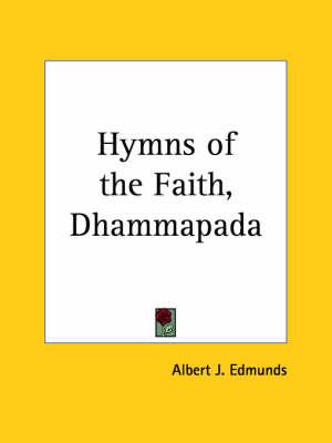 Hymns of the Faith (Dhammapada) (1902) by Albert J. Edmunds