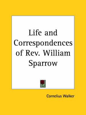 Life and Correspondences of Rev. William Sparrow (1876) by Cornelius Walker