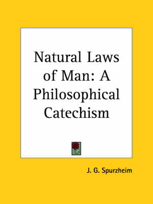 Natural Laws of Man A Philosophical Catechism (1875) by J.G. Spurzheim
