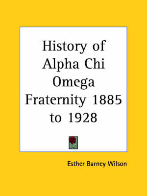 History of Alpha Chi Omega Fraternity 1885 to 1928 (1929) by Esther Barney Wilson