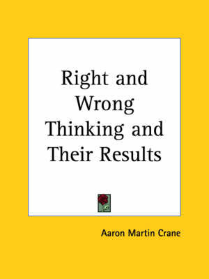 Right and Wrong Thinking and Their Results (1905) by Aaron Martin Crane