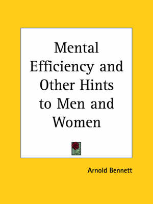 Mental Efficiency and Other Hints to Men and Women (1911) by Arnold Bennett