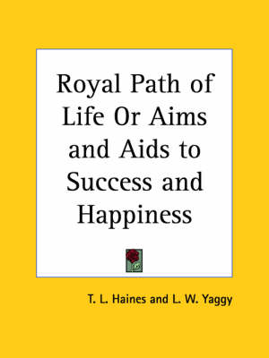 Royal Path of Life or Aims and AIDS to Success and Happiness (1877) by T.L. Haines, L.W. Yaggy