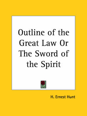 Outline of the Great Law or the Sword of the Spirit by H. Ernest Hunt