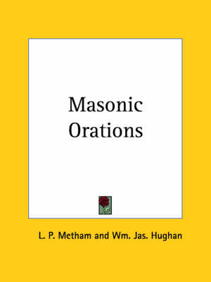 Masonic Orations (1889) by L. P. Metham, Wm Jas Hughan
