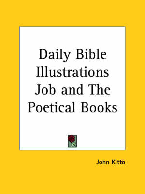 Daily Bible Illustrations (Job and the Poetical Books) (1877) by John Kitto
