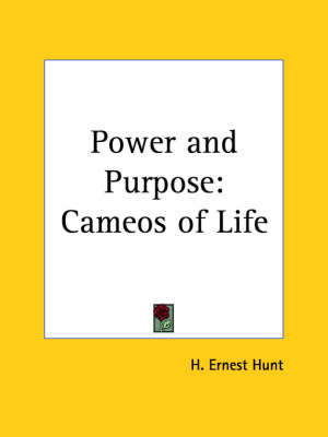 Power and Purpose: Cameos of Life by H. Ernest Hunt
