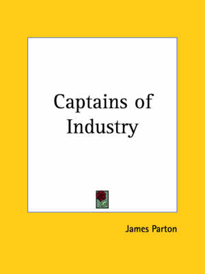 Captains of Industry (1890) by James Parton
