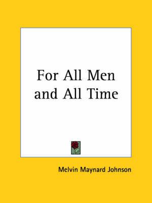 For All Men and All Time by Melvin Maynard Johnson