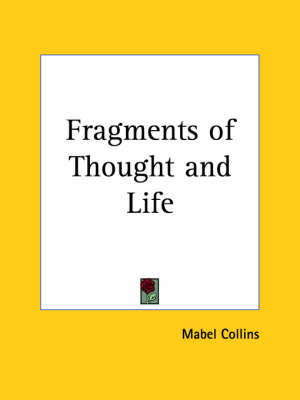 Fragments of Thought and Life (1908) by Mabel Collins