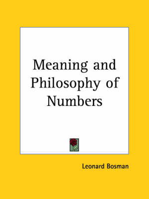 Meaning and Philosophy of Numbers (1932) by Leonard Bosman