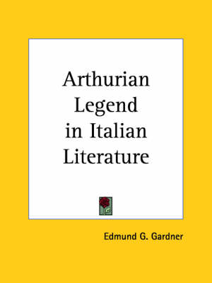Arthurian Legend in Italian Literature (1930) by Edmund G. Gardner