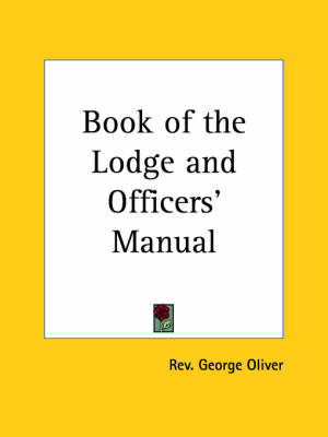 Book of the Lodge and Officers' Manual (1879) by Rev George Oliver