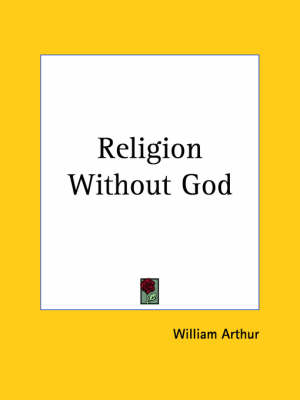 Religion without God (1888) by William Arthur