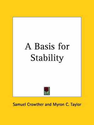 A Basis for Stability by Samuel Crowther, Myron C. Taylor
