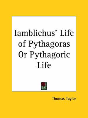 Iamblichus' Life of Pythagoras or Pythagoric Life by Thomas Taylor