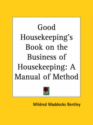 Good Housekeeping's Book on the Business of Housekeeping A Manual of Method (1924) by Mildred Maddocks Bentley