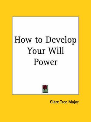 How to Develop Your Will Power (1920) by Clare Tree Major
